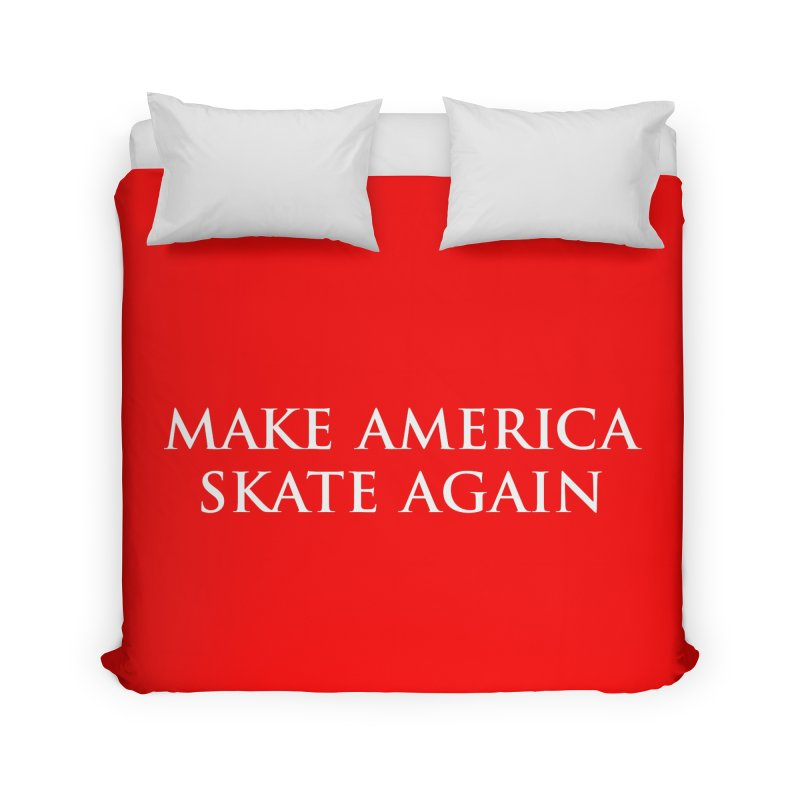 MAKE AMERICA SKATE AGAIN Home Duvet by Turkeylegsray's Artist Shop