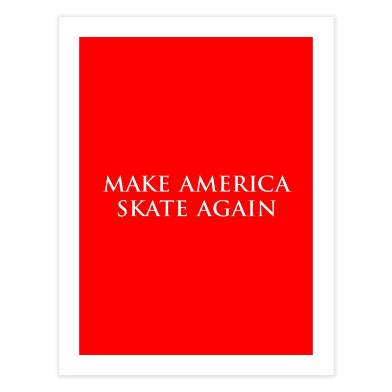 MAKE AMERICA SKATE AGAIN Home Fine Art Print by Turkeylegsray's Artist Shop