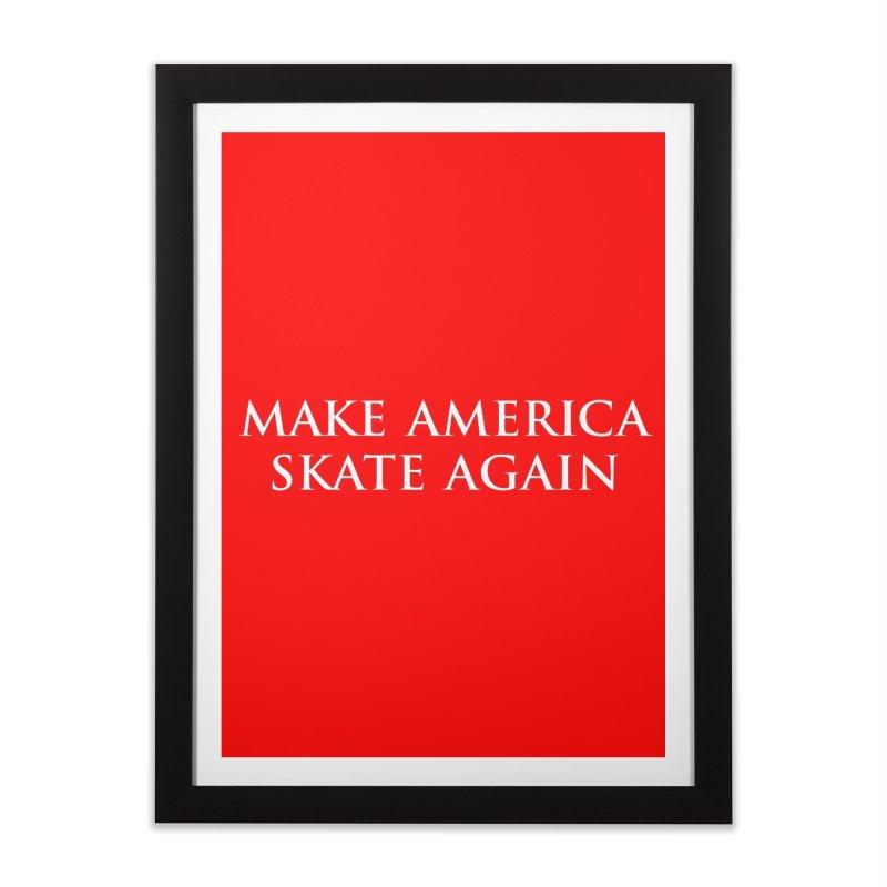 MAKE AMERICA SKATE AGAIN Home Framed Fine Art Print by Turkeylegsray's Artist Shop