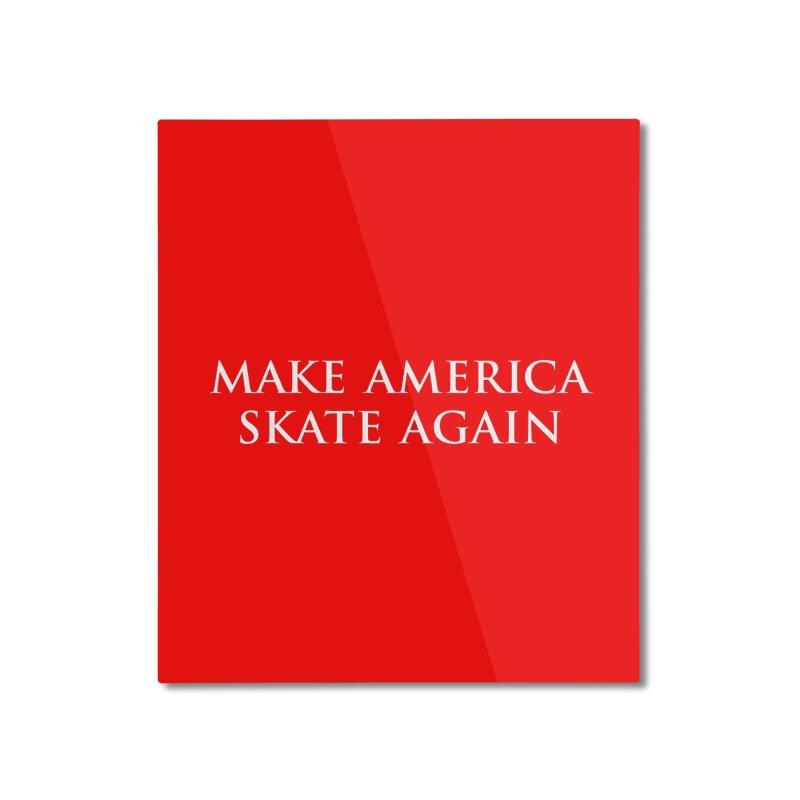 MAKE AMERICA SKATE AGAIN Home Mounted Aluminum Print by Turkeylegsray's Artist Shop