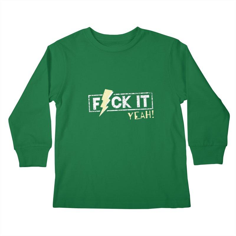 F*CK IT! YEAH! Kids Longsleeve T-Shirt by Turkeylegsray's Artist Shop