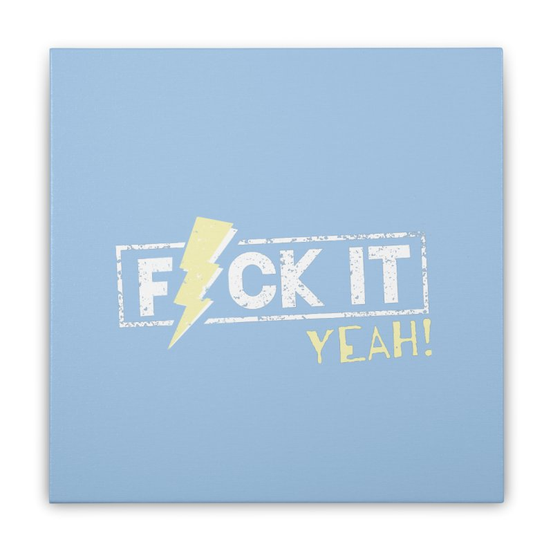F*CK IT! YEAH! Home Stretched Canvas by Turkeylegsray's Artist Shop