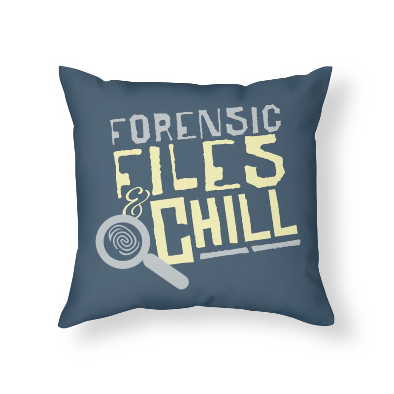 Forensic Files & Chill Home Throw Pillow by Turkeylegsray's Artist Shop