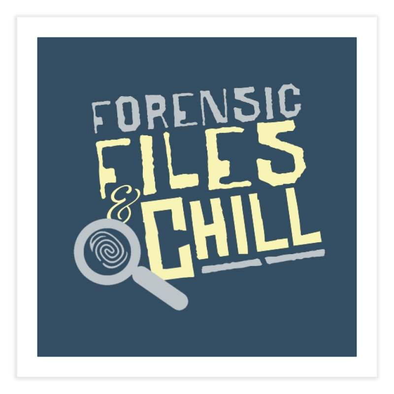 Forensic Files & Chill Home Fine Art Print by Turkeylegsray's Artist Shop