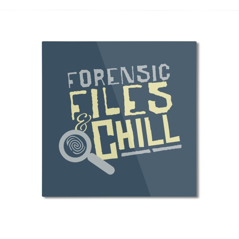 Forensic Files & Chill Home Mounted Aluminum Print by Turkeylegsray's Artist Shop