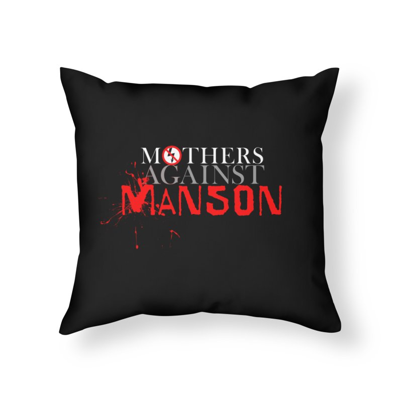 MOTHERS AGAINST MANSON! Home Throw Pillow by Turkeylegsray's Artist Shop