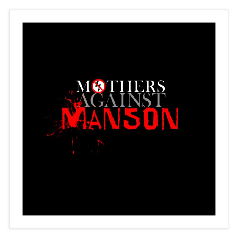 MOTHERS AGAINST MANSON! Home Fine Art Print by Turkeylegsray's Artist Shop