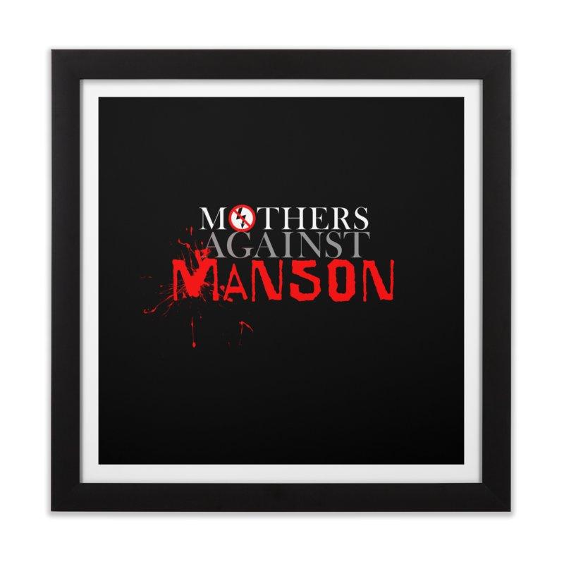 MOTHERS AGAINST MANSON! Home Framed Fine Art Print by Turkeylegsray's Artist Shop