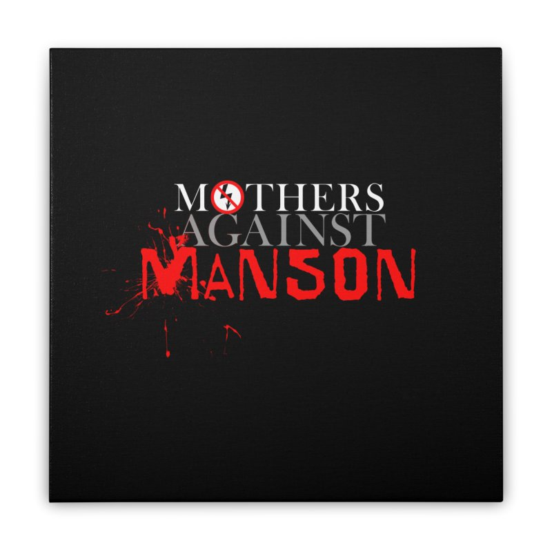 MOTHERS AGAINST MANSON! Home Stretched Canvas by Turkeylegsray's Artist Shop
