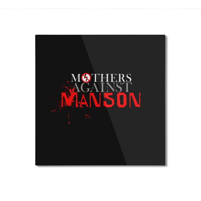MOTHERS AGAINST MANSON! Home Mounted Aluminum Print by Turkeylegsray's Artist Shop