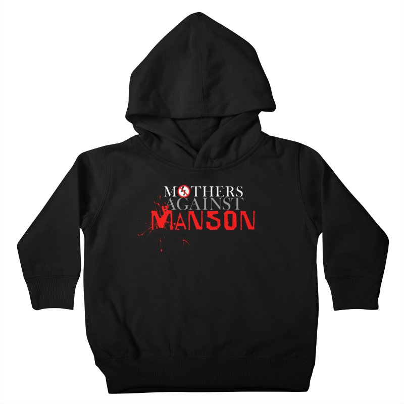 MOTHERS AGAINST MANSON! Kids Toddler Pullover Hoody by Turkeylegsray's Artist Shop
