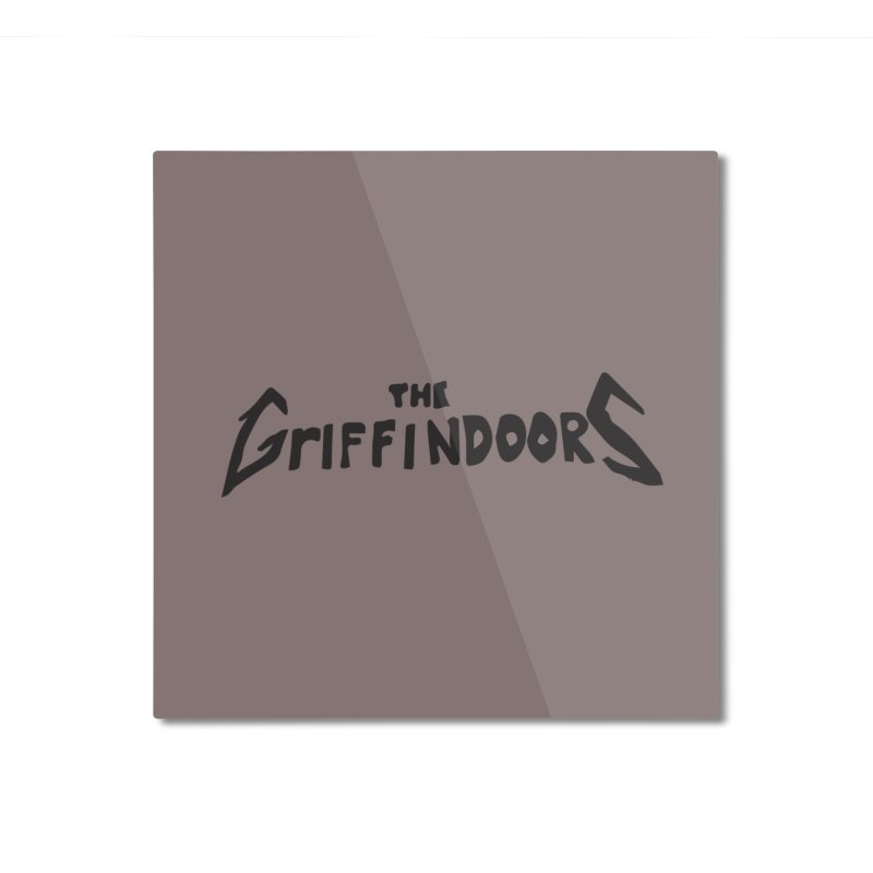 THE GRIFFINDOORS (METAL) Home Mounted Aluminum Print by Turkeylegsray's Artist Shop