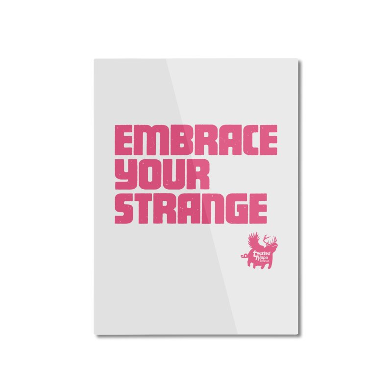 Embrace Your Strange (block) Home Mounted Aluminum Print by Twisted Hippo Brewing