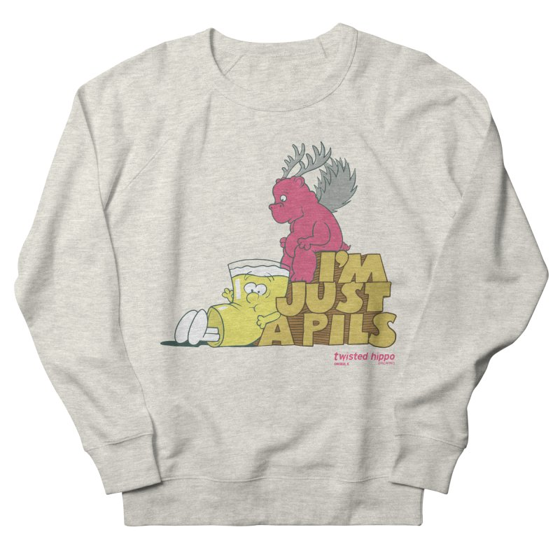 I'm Just a Pils Women's French Terry Sweatshirt by Twisted Hippo Brewing