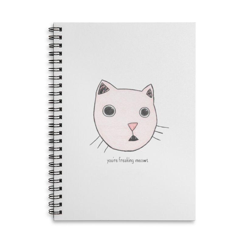 You're Freaking Meowt Accessories Lined Spiral Notebook by Nick's Artist Shop