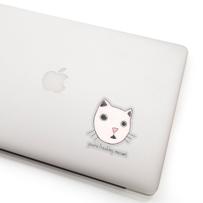 You're Freaking Meowt Accessories Sticker by Nick's Artist Shop