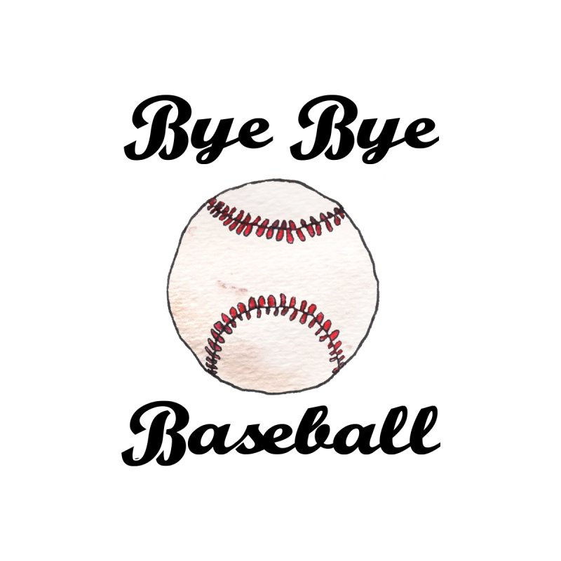 Bye Bye Baseball Women's T-Shirt by Nick's Artist Shop