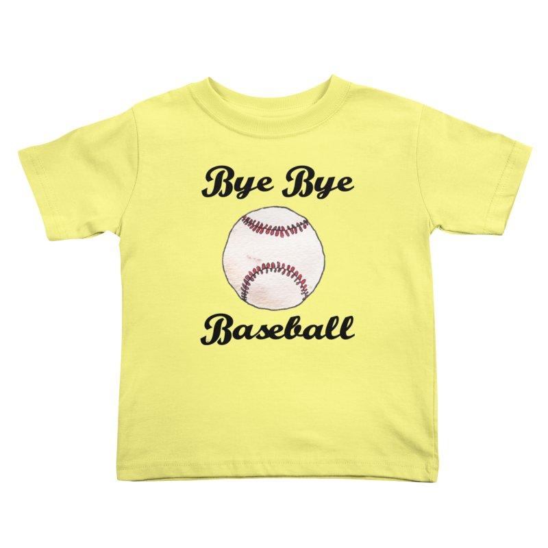 Bye Bye Baseball Kids Toddler T-Shirt by Nick's Artist Shop