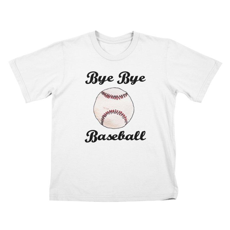 Bye Bye Baseball Kids T-Shirt by Nick's Artist Shop