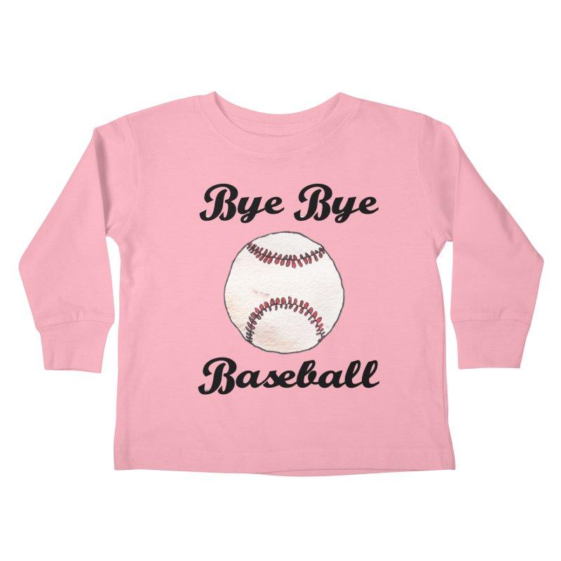 Bye Bye Baseball Kids Toddler Longsleeve T-Shirt by Nick's Artist Shop