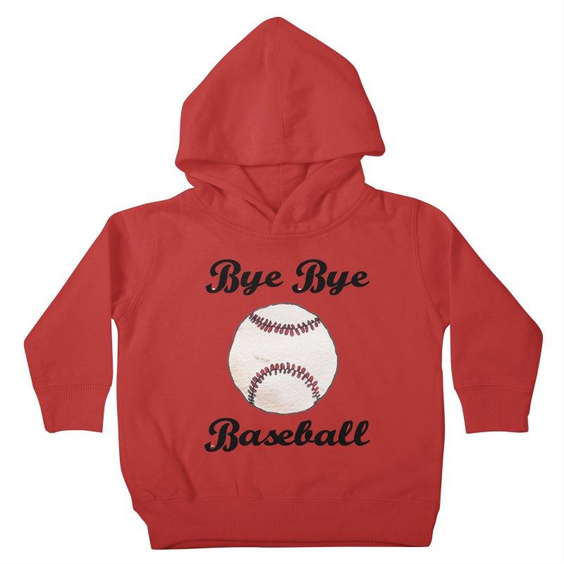 Bye Bye Baseball Kids Toddler Pullover Hoody by Nick's Artist Shop