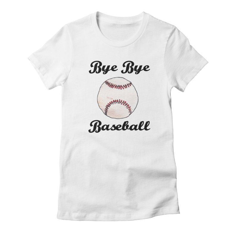 Bye Bye Baseball Women's T-Shirt by Nick's Artist Shop