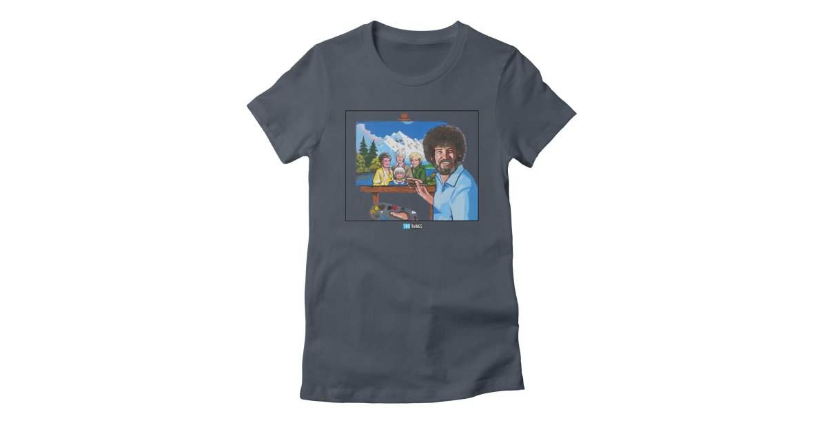 d4f46af96 twothangs bob-ross-and-the-golden-girls womens t-shirt