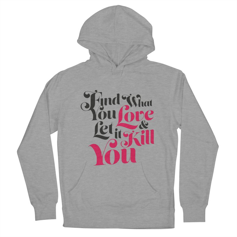 Find what you love & let it kill you Men's Pullover Hoody by typonegative's Artist Shop