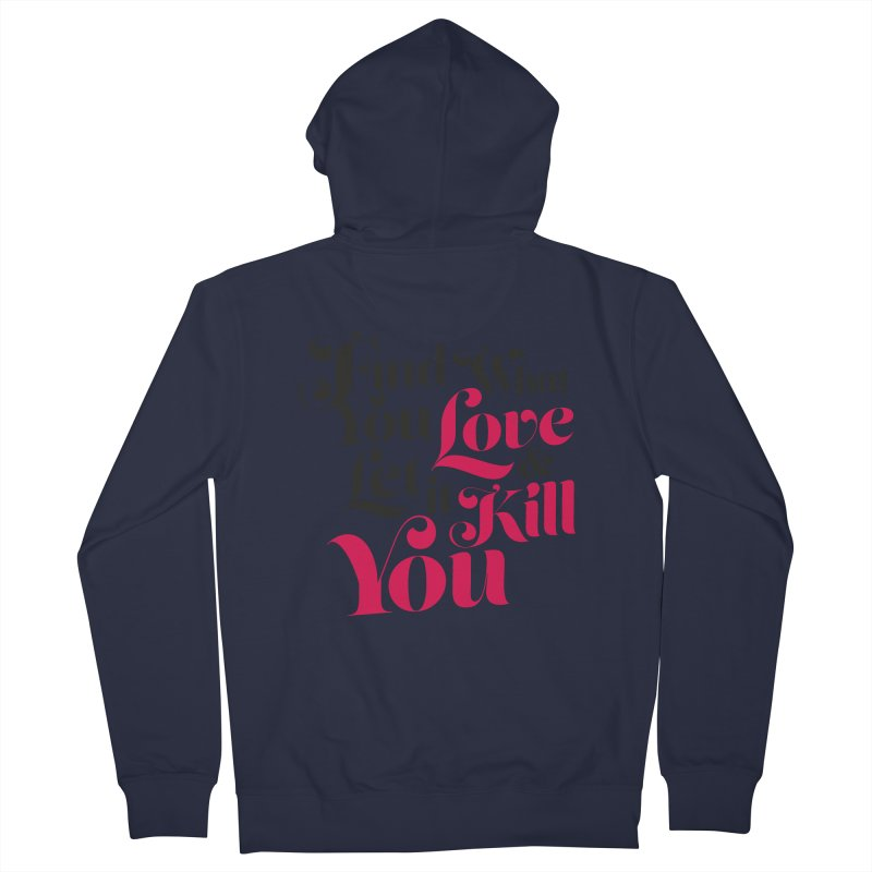 Find what you love & let it kill you Women's Zip-Up Hoody by typonegative's Artist Shop