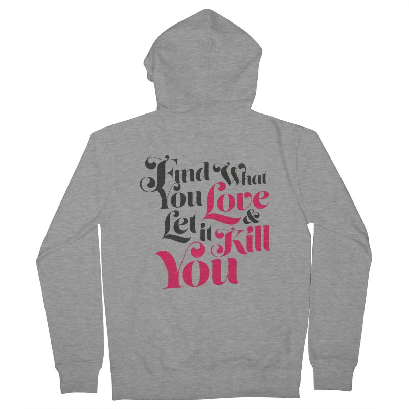 Find what you love & let it kill you Men's Zip-Up Hoody by typonegative's Artist Shop