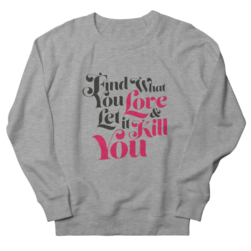 Find what you love & let it kill you   by typonegative's Artist Shop