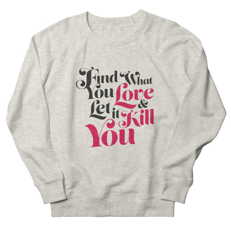 Find what you love & let it kill you Women's Sweatshirt by typonegative's Artist Shop