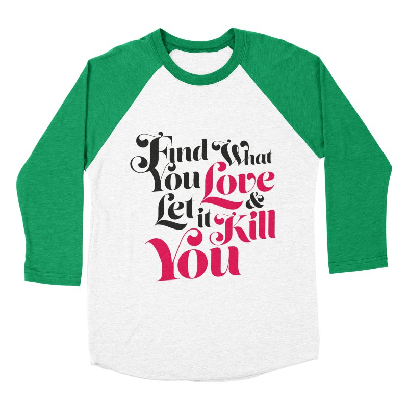 Find what you love & let it kill you Men's Baseball Triblend T-Shirt by typonegative's Artist Shop