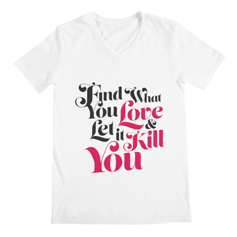 Find what you love & let it kill you Men's V-Neck by typonegative's Artist Shop