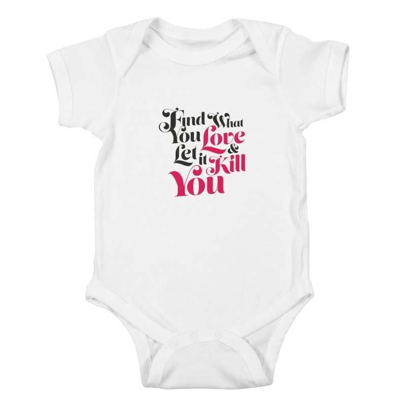 Find what you love & let it kill you Kids Baby Bodysuit by typonegative's Artist Shop