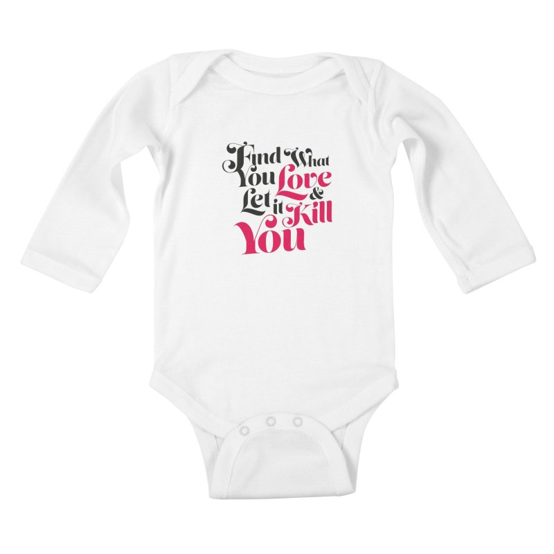 Find what you love & let it kill you Kids Baby Longsleeve Bodysuit by typonegative's Artist Shop