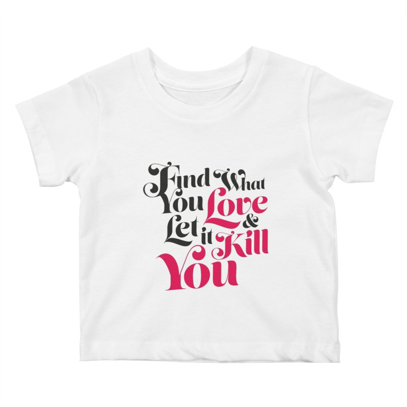 Find what you love & let it kill you Kids Baby T-Shirt by typonegative's Artist Shop