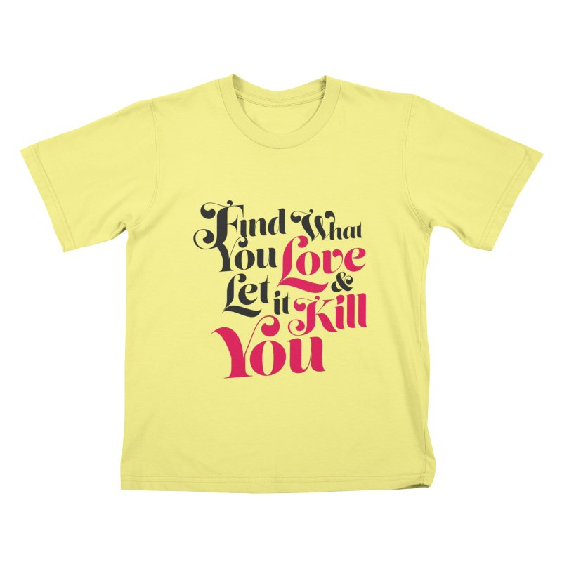 Find what you love & let it kill you Kids T-shirt by typonegative's Artist Shop