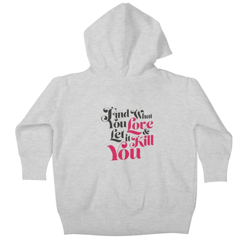 Find what you love & let it kill you Kids Baby Zip-Up Hoody by typonegative's Artist Shop