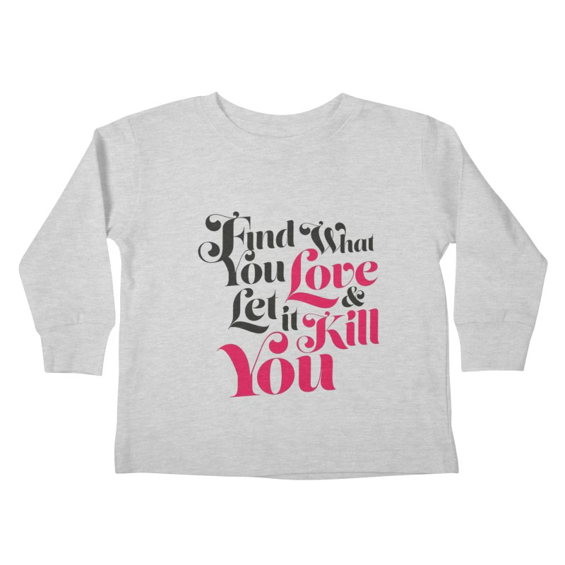 Find what you love & let it kill you Kids Toddler Longsleeve T-Shirt by typonegative's Artist Shop