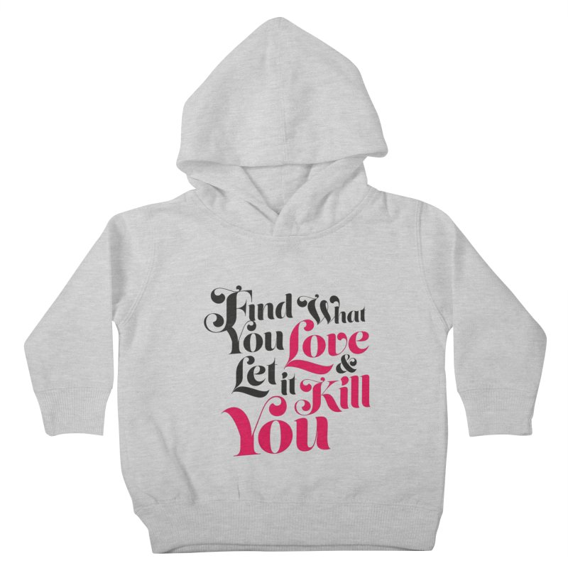 Find what you love & let it kill you Kids Toddler Pullover Hoody by typonegative's Artist Shop