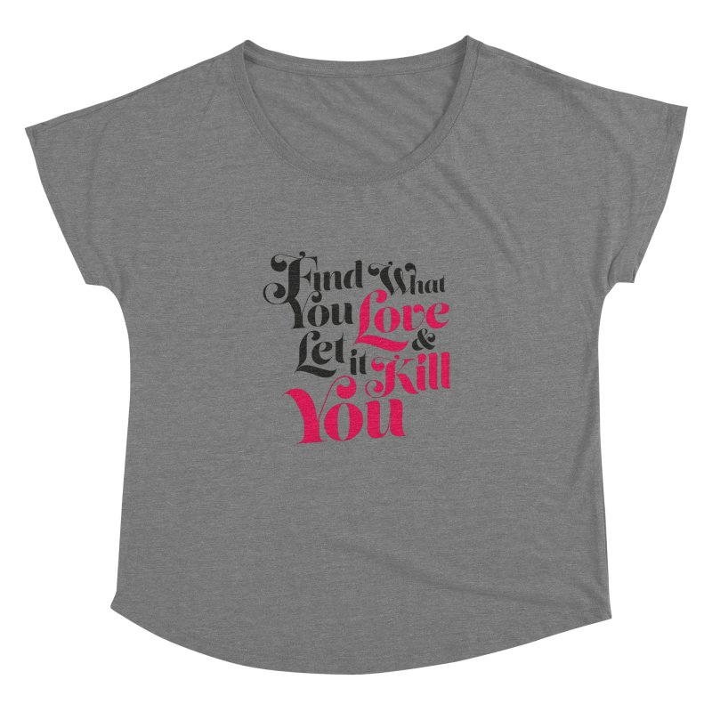 Find what you love & let it kill you Women's Dolman by typonegative's Artist Shop