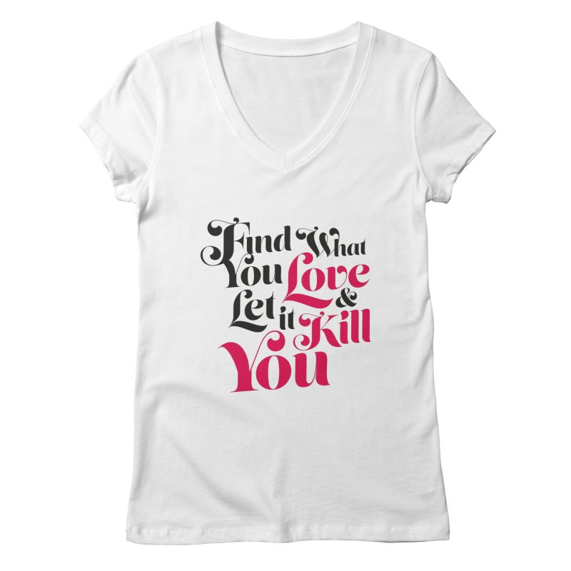 Find what you love & let it kill you Women's V-Neck by typonegative's Artist Shop