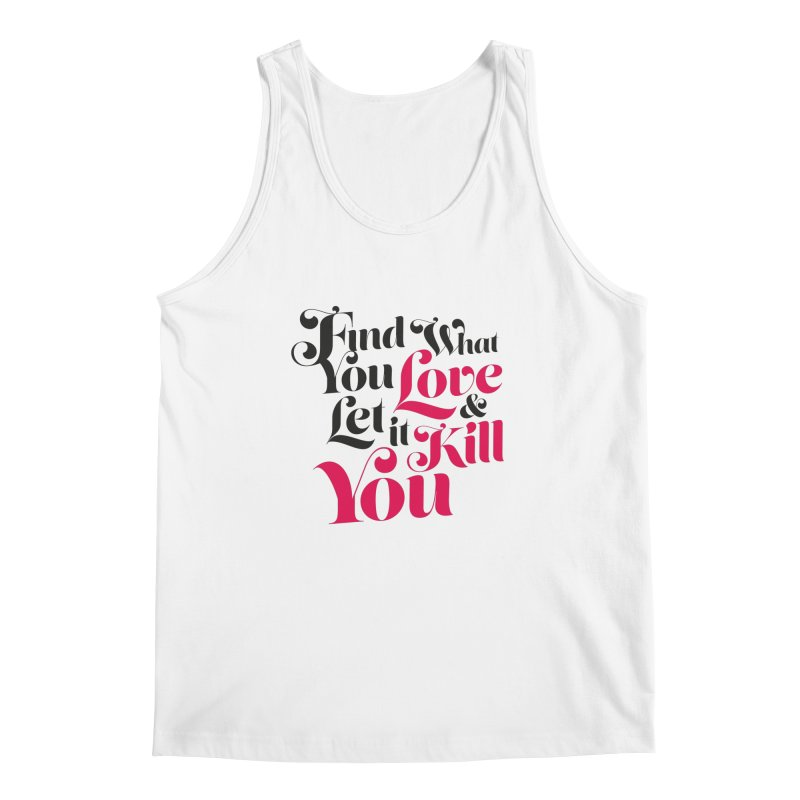 Find what you love & let it kill you Men's Tank by typonegative's Artist Shop
