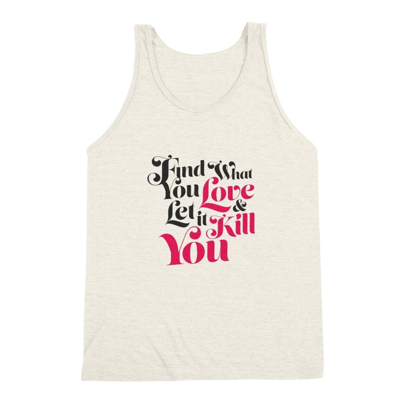 Find what you love & let it kill you Men's Triblend Tank by typonegative's Artist Shop