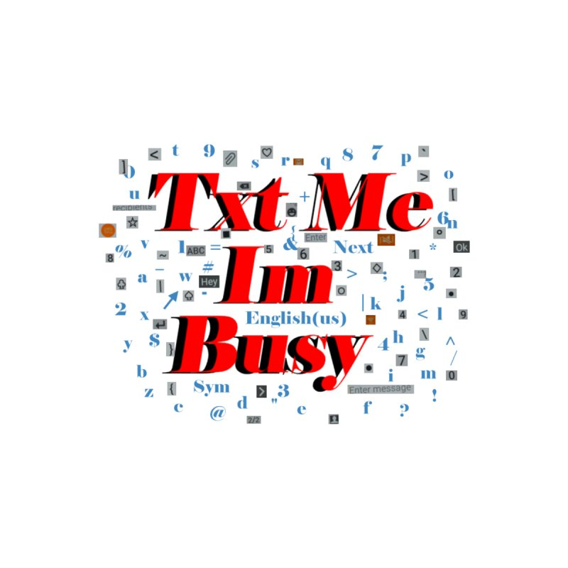 Txt Me im Busy by tzarts's Artist Shop