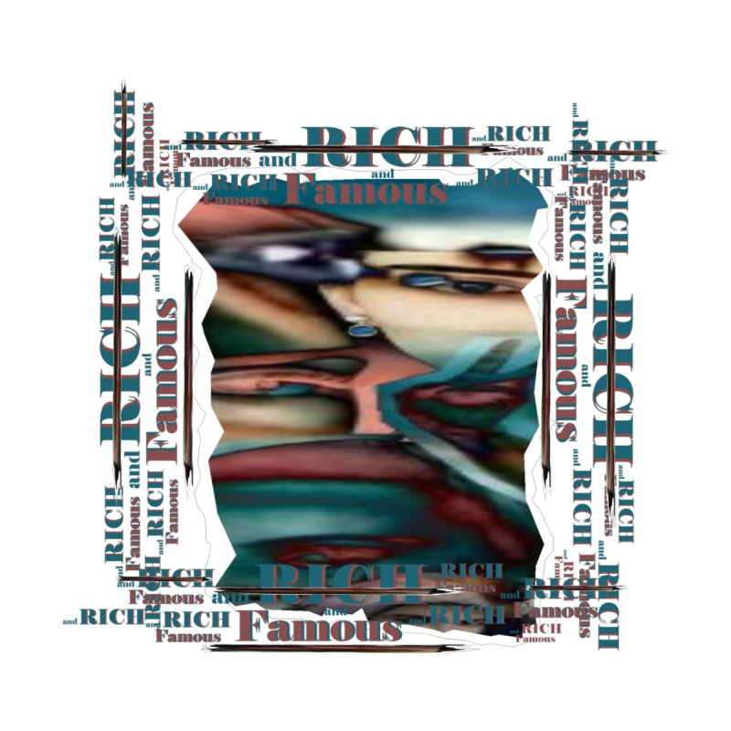 Rich and Famous by tzarts's Artist Shop