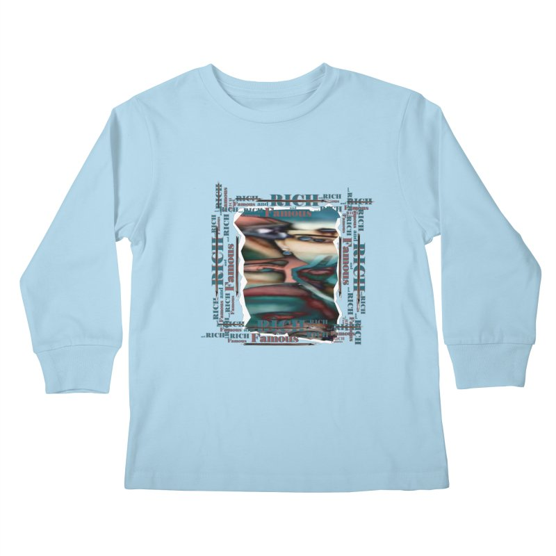 Rich and Famous Kids Longsleeve T-Shirt by tzarts's Artist Shop