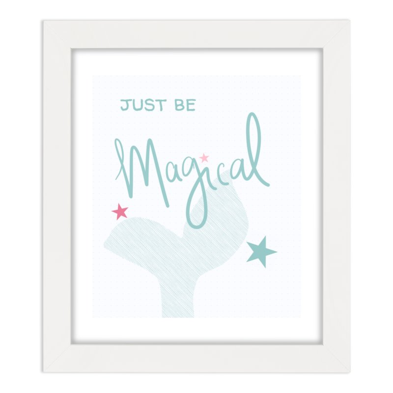 Just Be Magical Home Framed Fine Art Print by The Uh Ohs Fantastic Swag Spot of Legends And Yon