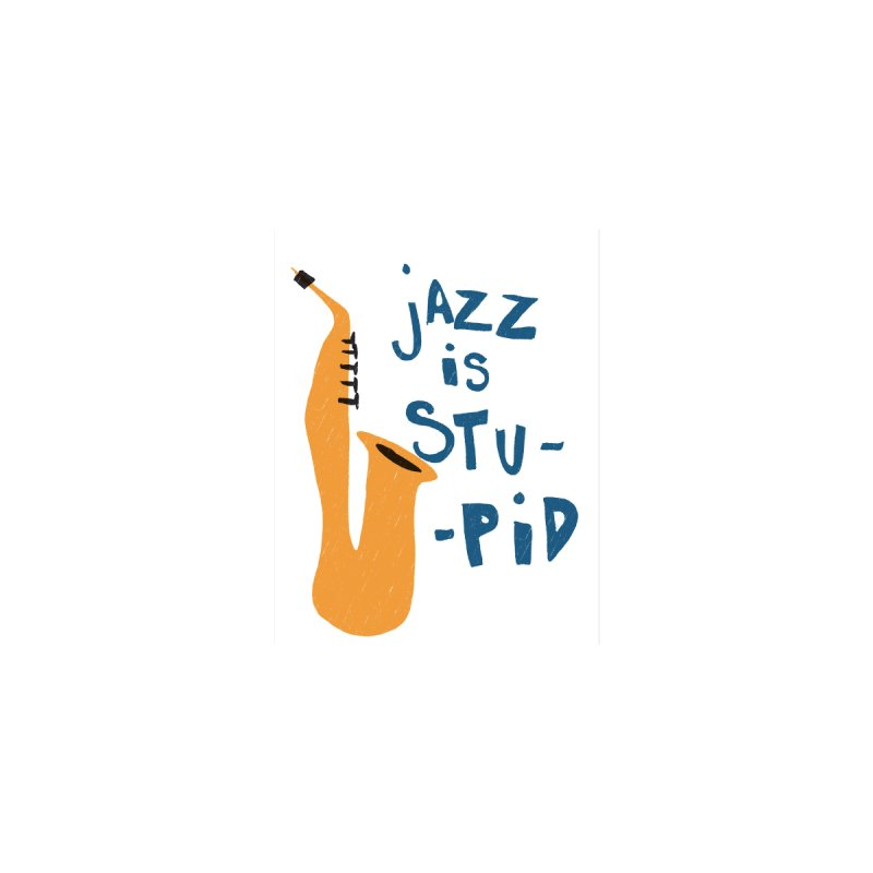 Jazz is stupid Accessories Greeting Card by The Uh Ohs Fantastic Swag Spot of Legends And Yon